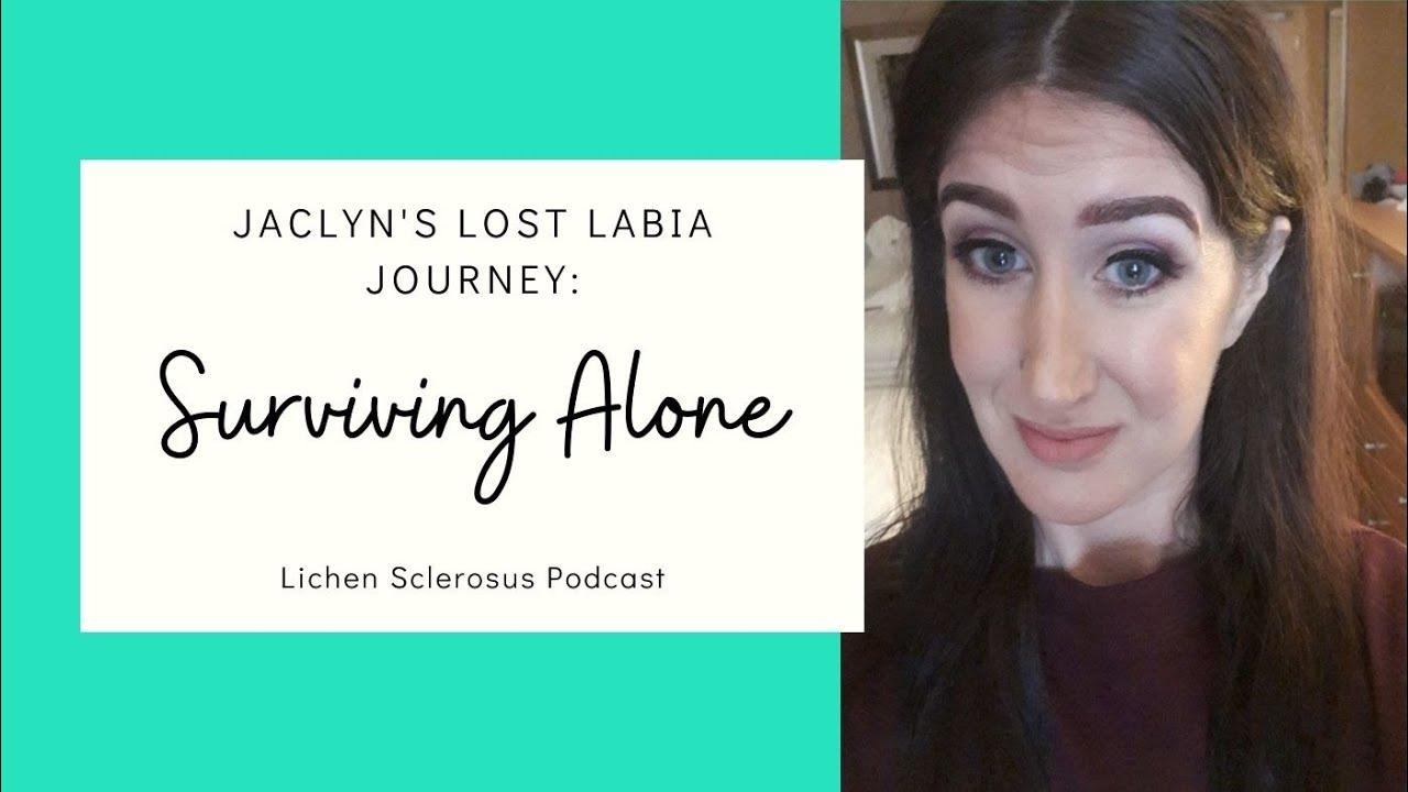 Jaclyn's Lost Labia Journey: Surviving Alone
